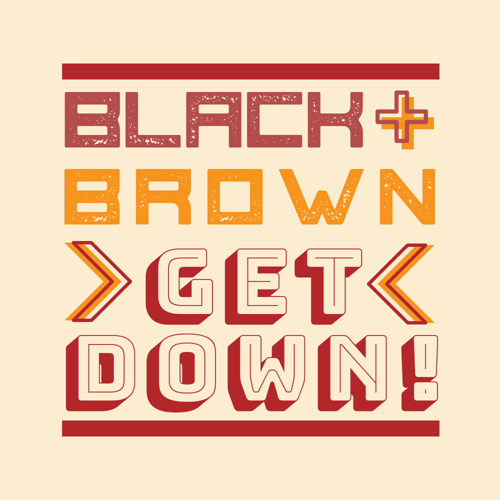 Black and Brown Get Down!